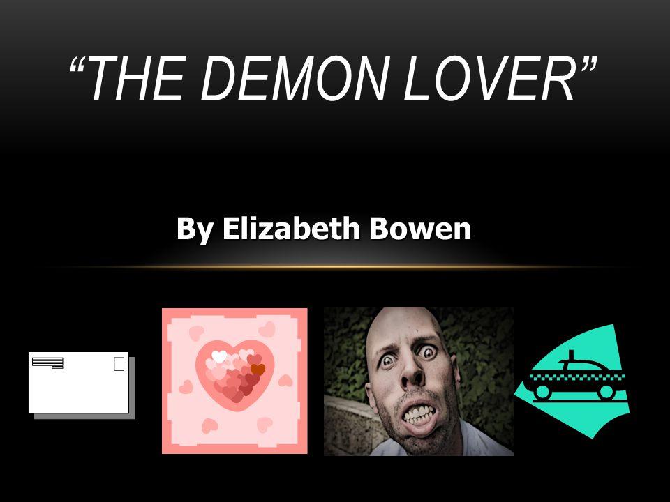 """""""THE DEMON LOVER"""" By Elizabeth Bowen"""