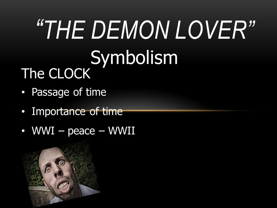 """"""" THE DEMON LOVER"""" Symbolism The CLOCK Passage of time Importance of time WWI – peace – WWII"""