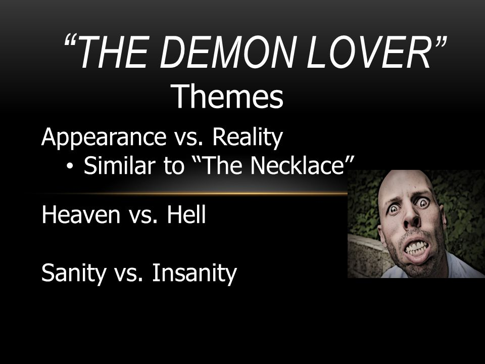""""""" THE DEMON LOVER"""" Themes Appearance vs. Reality Similar to """"The Necklace"""" Heaven vs. Hell Sanity vs. Insanity"""