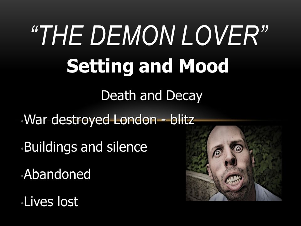"""""""THE DEMON LOVER"""" Setting and Mood Death and Decay War destroyed London - blitz War destroyed London - blitz Buildings and silence Buildings and silen"""