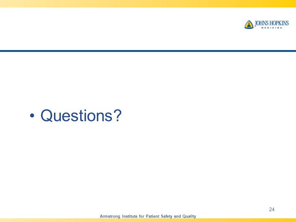 Questions Armstrong Institute for Patient Safety and Quality 24