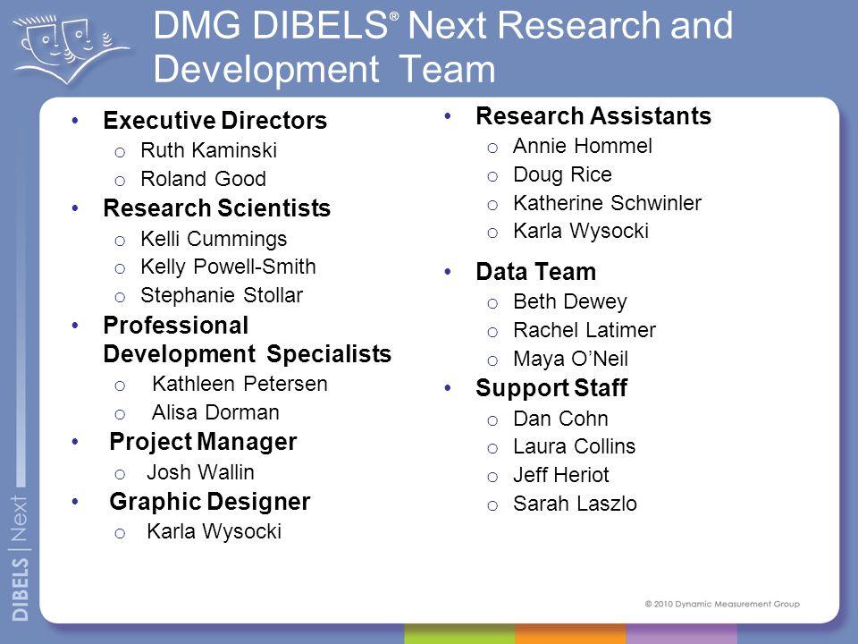 DIBELS ® Next Partners University of Oregon DIBELS ® Data System http://dibels.uoregon.eduhttp://dibels.uoregon.edu Enter DIBELS ® Next data online and generate automated reports.