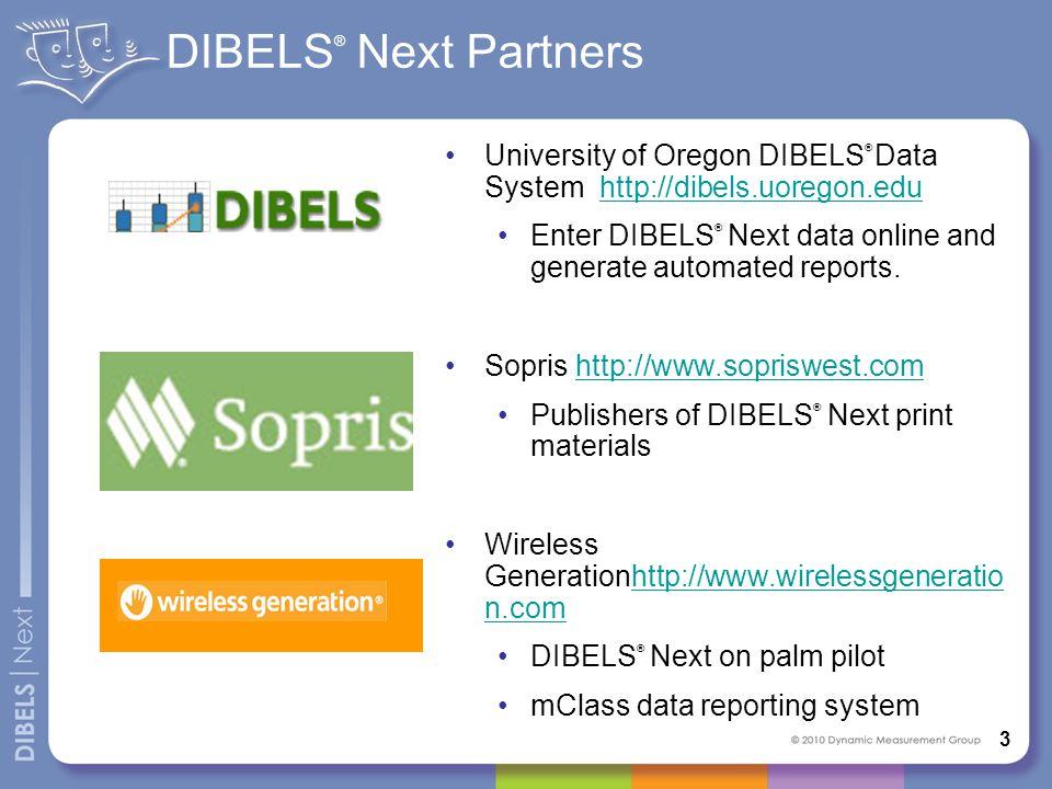 DIBELS ® Next Partners University of Oregon DIBELS ® Data System http://dibels.uoregon.eduhttp://dibels.uoregon.edu Enter DIBELS ® Next data online an