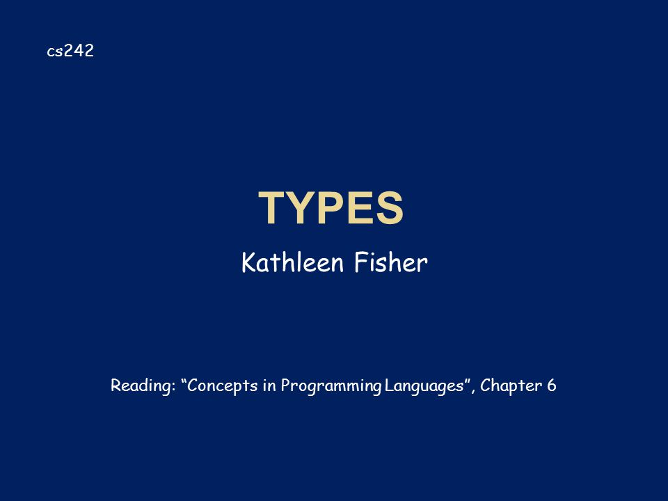 """Kathleen Fisher cs242 Reading: """"Concepts in Programming Languages"""", Chapter 6"""