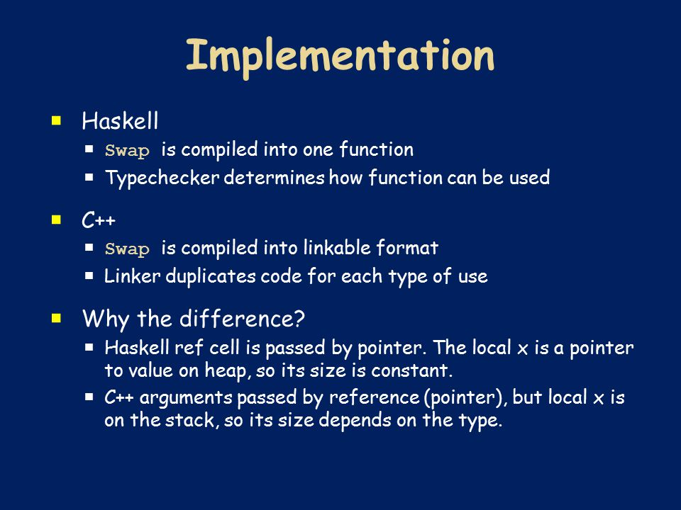  Haskell  Swap is compiled into one function  Typechecker determines how function can be used  C++  Swap is compiled into linkable format  Linke