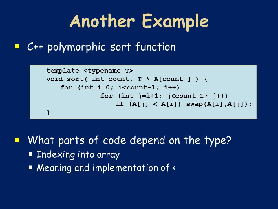  C++ polymorphic sort function  What parts of code depend on the type?  Indexing into array  Meaning and implementation of < template void sort( i