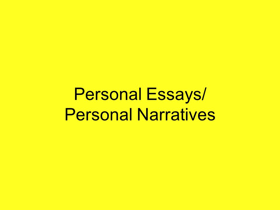 Personal Essays/ Personal Narratives