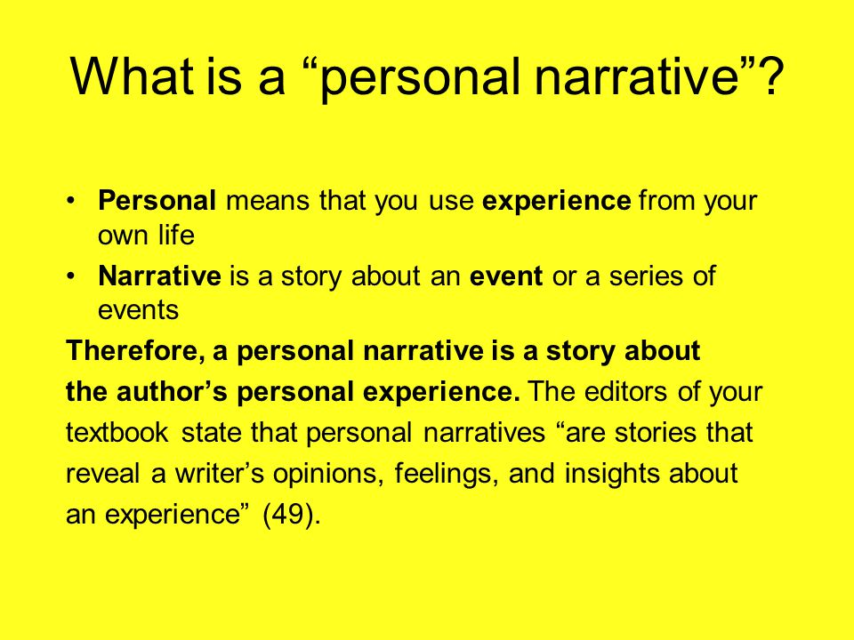"What is a ""personal narrative""? Personal means that you use experience from your own life Narrative is a story about an event or a series of events Th"
