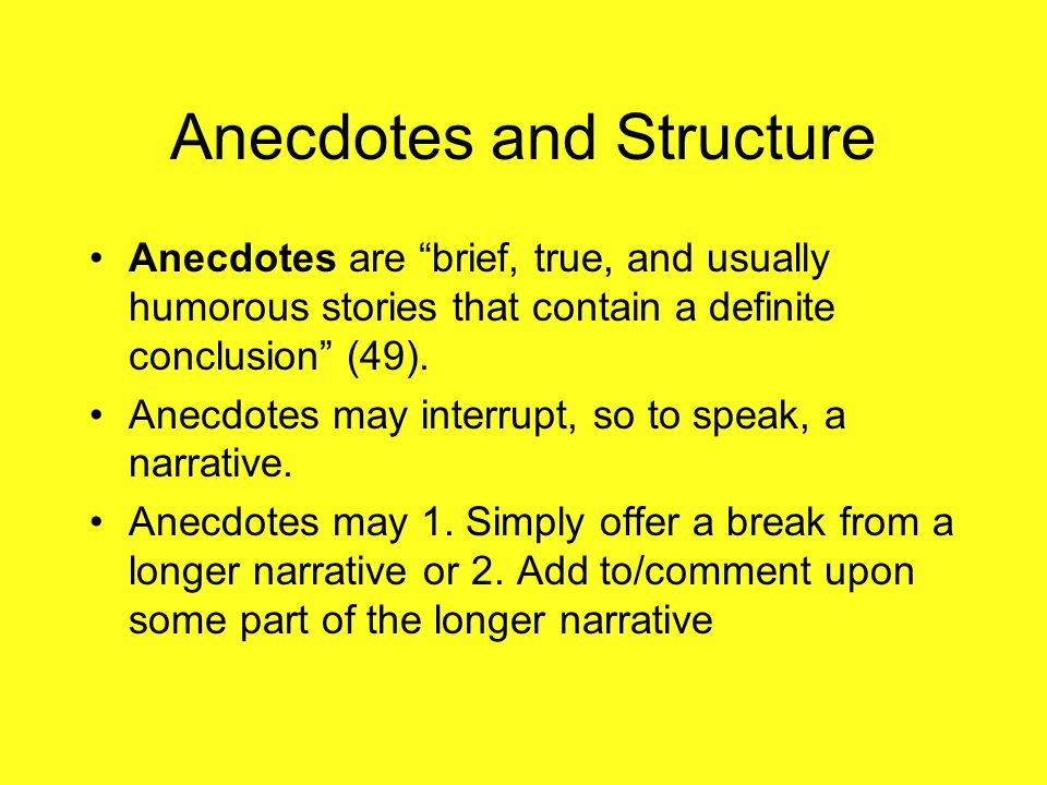 "Anecdotes and Structure Anecdotes are ""brief, true, and usually humorous stories that contain a definite conclusion"" (49). Anecdotes may interrupt, so"