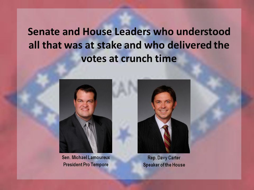 Senate and House Leaders who understood all that was at stake and who delivered the votes at crunch time Rep.