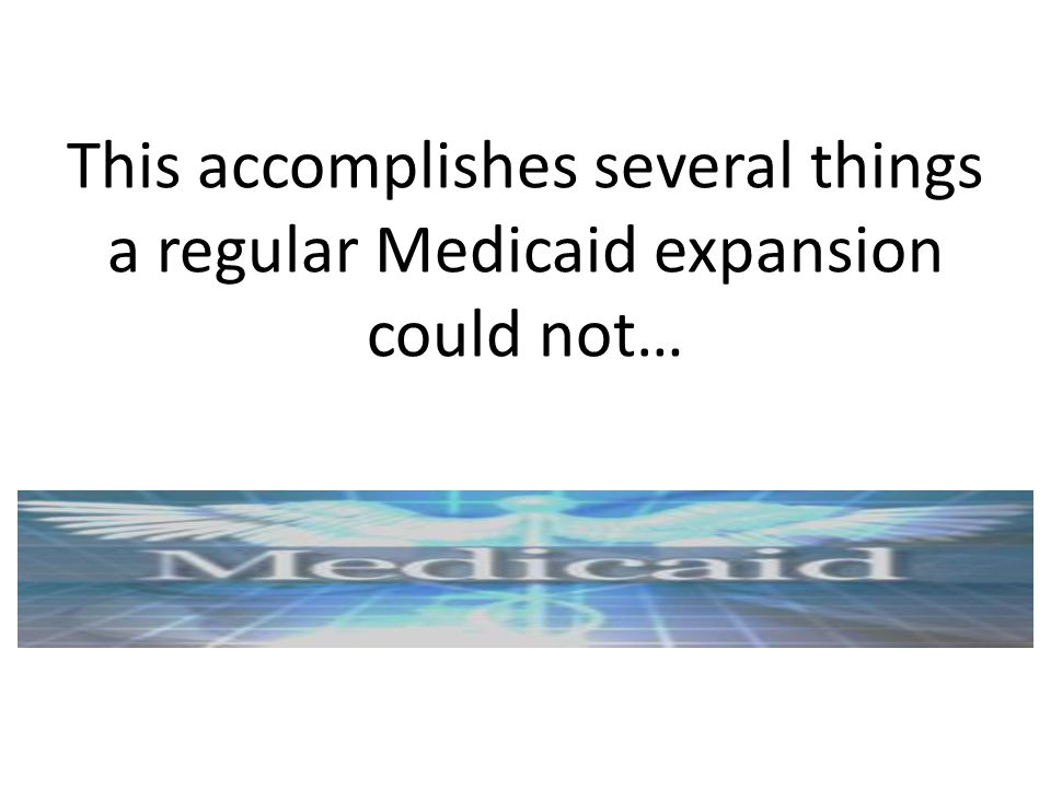 This accomplishes several things a regular Medicaid expansion could not…