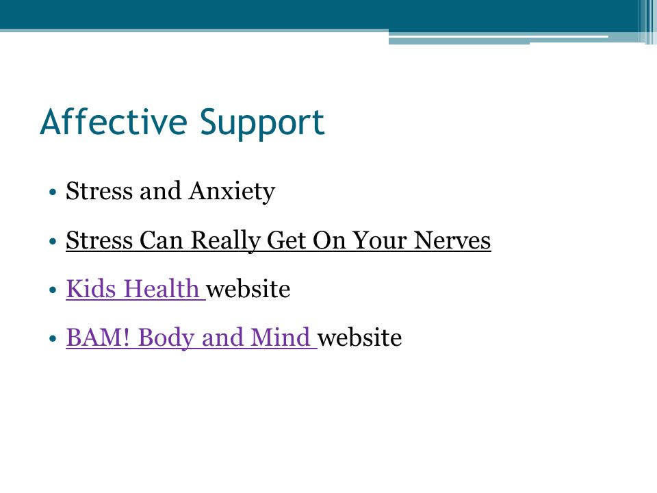 Affective Support Stress and Anxiety Stress Can Really Get On Your Nerves Kids Health websiteKids Health BAM.