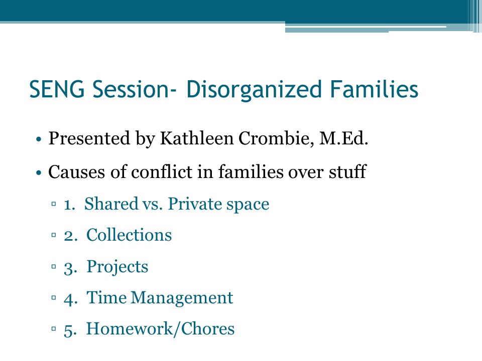 SENG Session- Disorganized Families Presented by Kathleen Crombie, M.Ed.