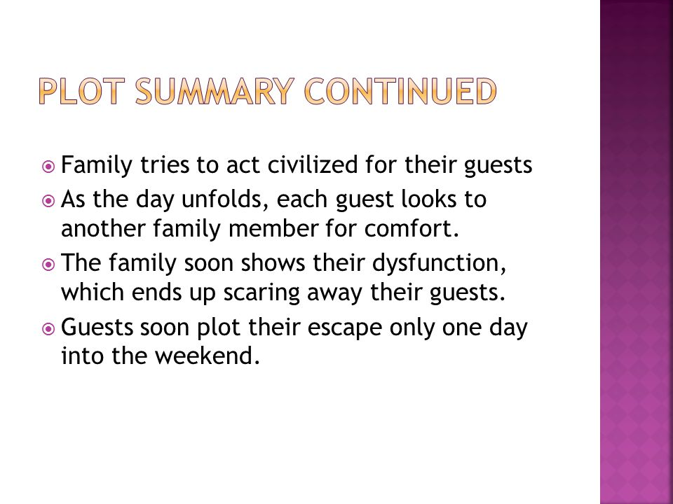  Family tries to act civilized for their guests  As the day unfolds, each guest looks to another family member for comfort.