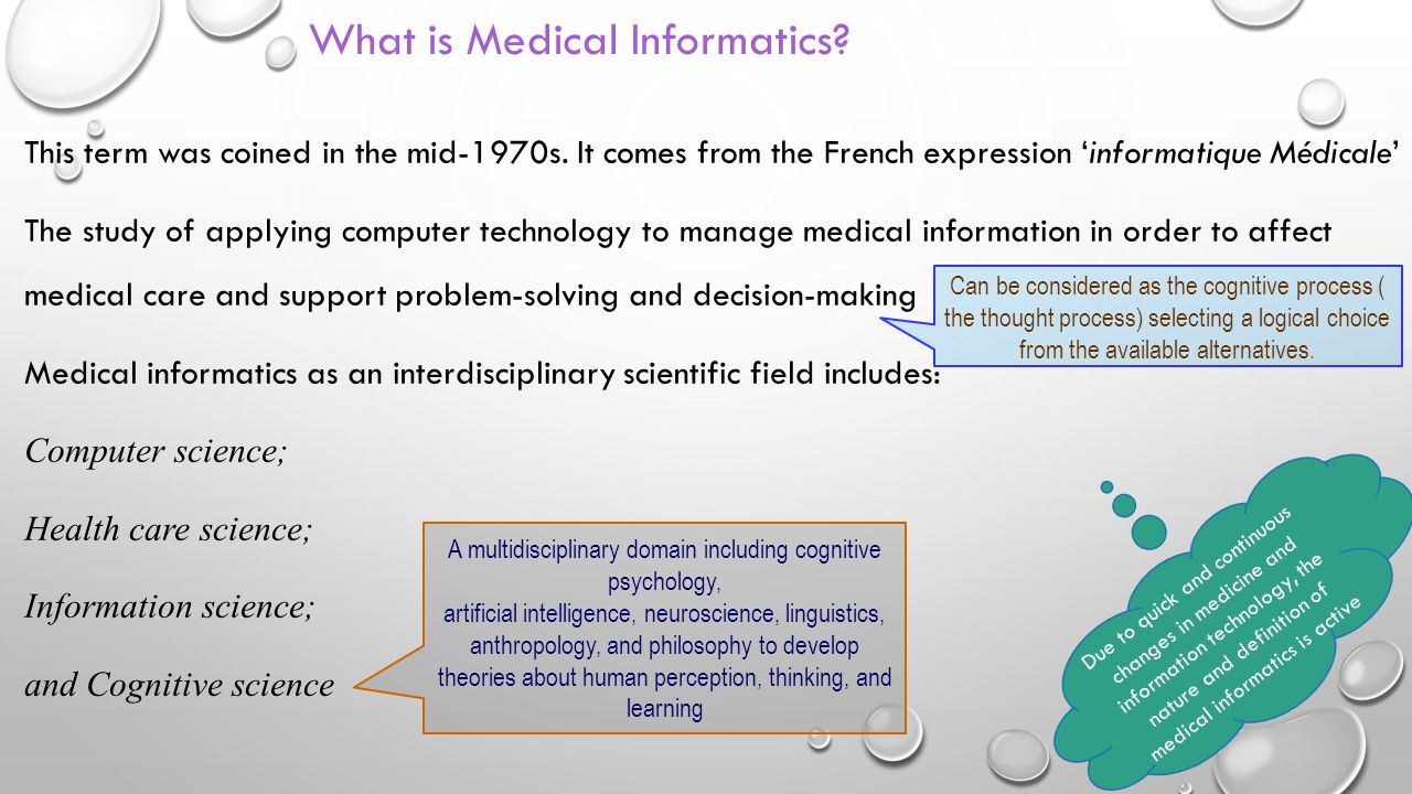 What is Medical Informatics? This term was coined in the mid-1970s. It comes from the French expression 'informatique Médicale' The study of applying