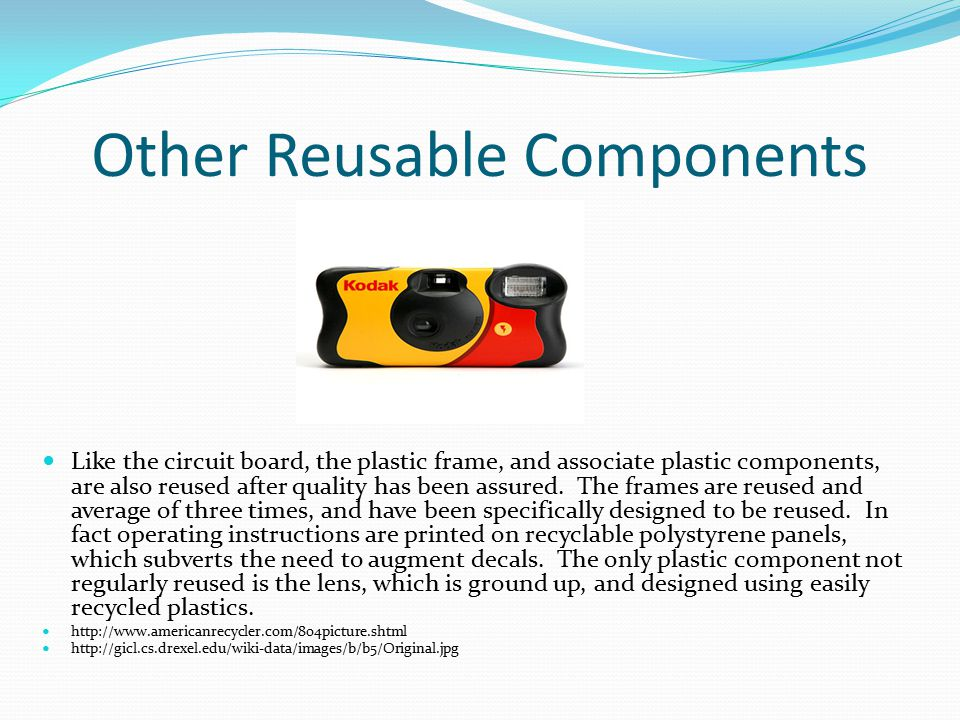Other Reusable Components Like the circuit board, the plastic frame, and associate plastic components, are also reused after quality has been assured.