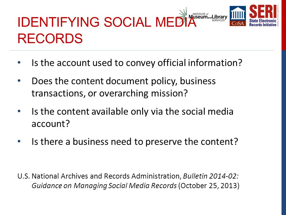 IDENTIFYING SOCIAL MEDIA RECORDS Is the account used to convey official information? Does the content document policy, business transactions, or overa