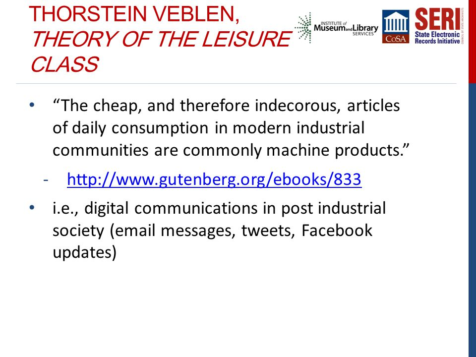 """THORSTEIN VEBLEN, THEORY OF THE LEISURE CLASS """"The cheap, and therefore indecorous, articles of daily consumption in modern industrial communities are"""