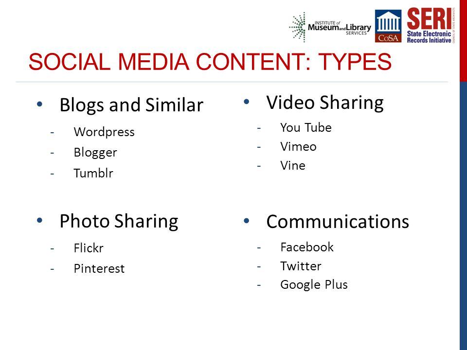 SOCIAL MEDIA CONTENT: TYPES Blogs and Similar -Wordpress -Blogger -Tumblr Photo Sharing -Flickr -Pinterest Video Sharing -You Tube -Vimeo -Vine Communications -Facebook -Twitter -Google Plus