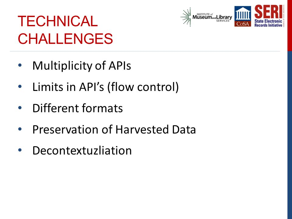 TECHNICAL CHALLENGES Multiplicity of APIs Limits in API's (flow control) Different formats Preservation of Harvested Data Decontextuzliation