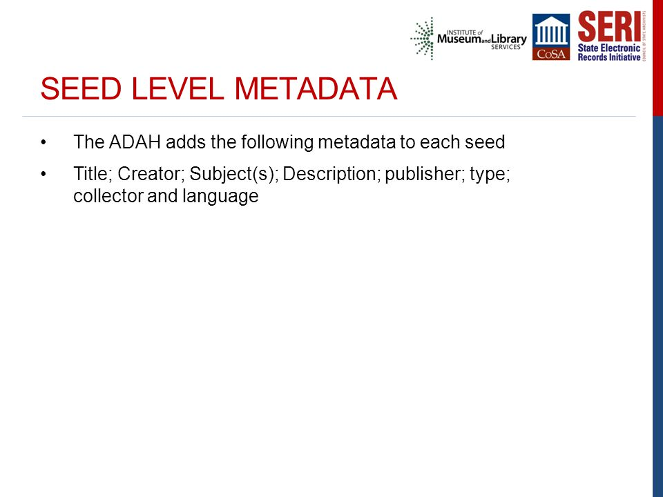 SEED LEVEL METADATA The ADAH adds the following metadata to each seed Title; Creator; Subject(s); Description; publisher; type; collector and language