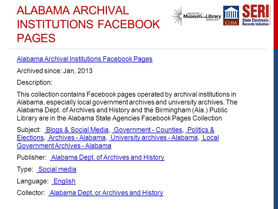 ALABAMA ARCHIVAL INSTITUTIONS FACEBOOK PAGES Alabama Archival Institutions Facebook Pages Archived since: Jan, 2013 Description: This collection conta