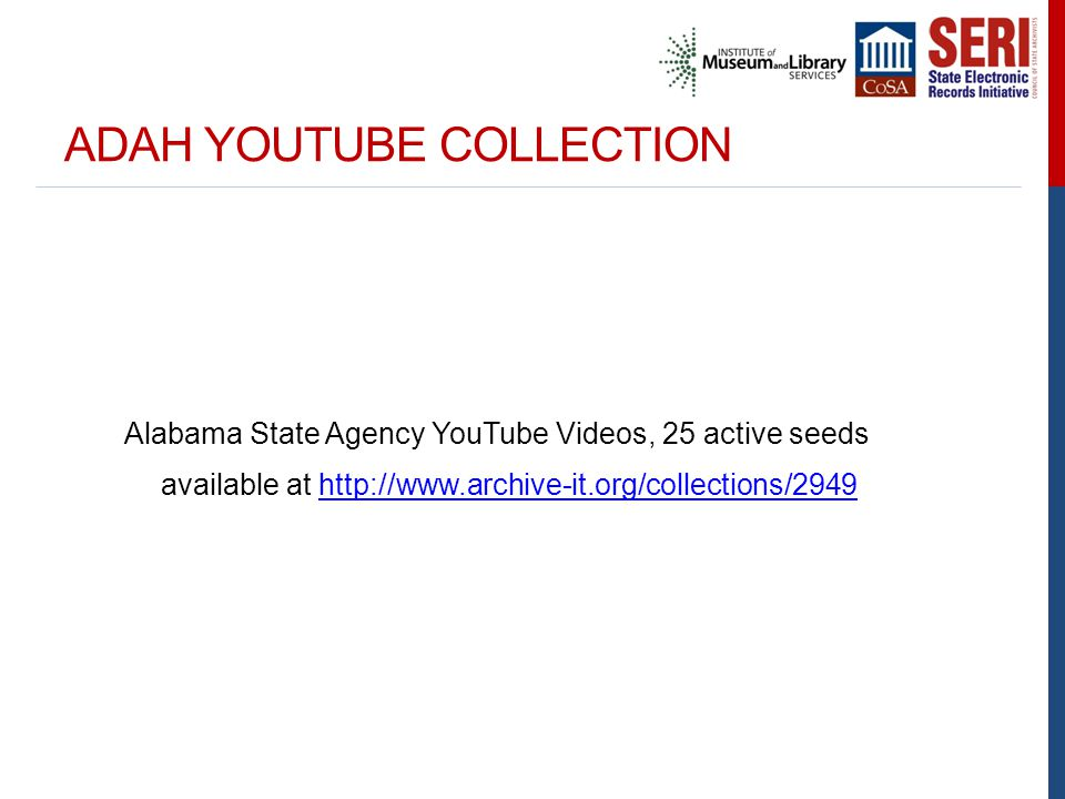 ADAH YOUTUBE COLLECTION Alabama State Agency YouTube Videos, 25 active seeds available at http://www.archive-it.org/collections/2949http://www.archive-it.org/collections/2949