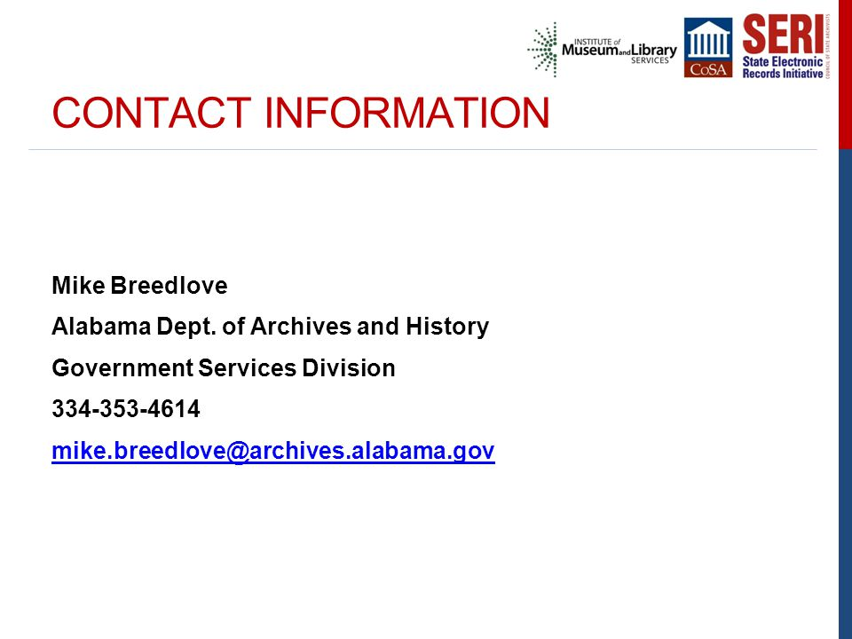 CONTACT INFORMATION Mike Breedlove Alabama Dept. of Archives and History Government Services Division 334-353-4614 mike.breedlove@archives.alabama.gov