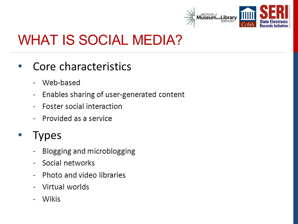 WHAT IS SOCIAL MEDIA? Core characteristics -Web-based -Enables sharing of user-generated content -Foster social interaction -Provided as a service Typ