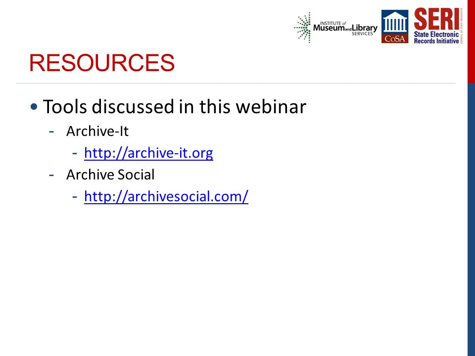 RESOURCES Tools discussed in this webinar - Archive-It - http://archive-it.org http://archive-it.org - Archive Social - http://archivesocial.com/ http://archivesocial.com/