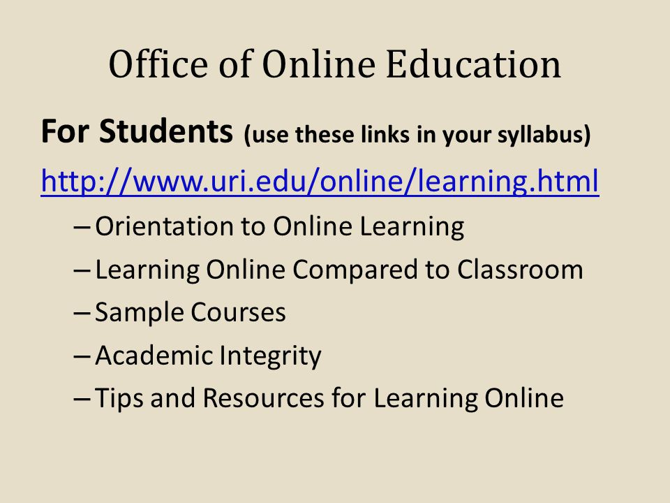 Office of Online Education For Students (use these links in your syllabus) http://www.uri.edu/online/learning.html – Orientation to Online Learning –