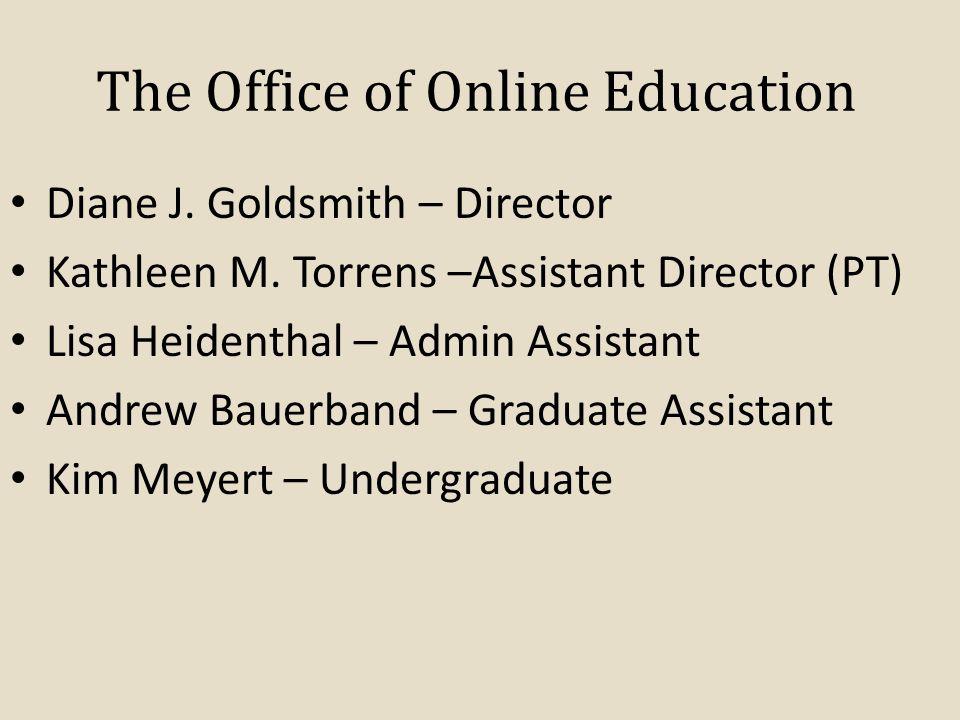 The Office of Online Education Diane J.Goldsmith – Director Kathleen M.