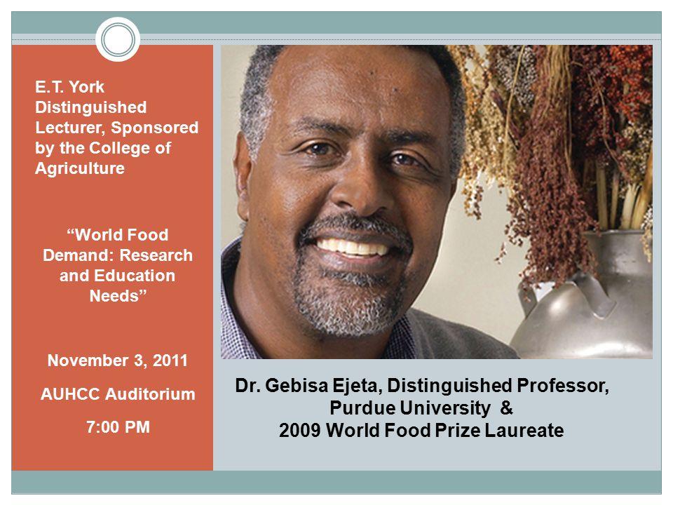 Dr. Gebisa Ejeta, Distinguished Professor, Purdue University & 2009 World Food Prize Laureate E.T.