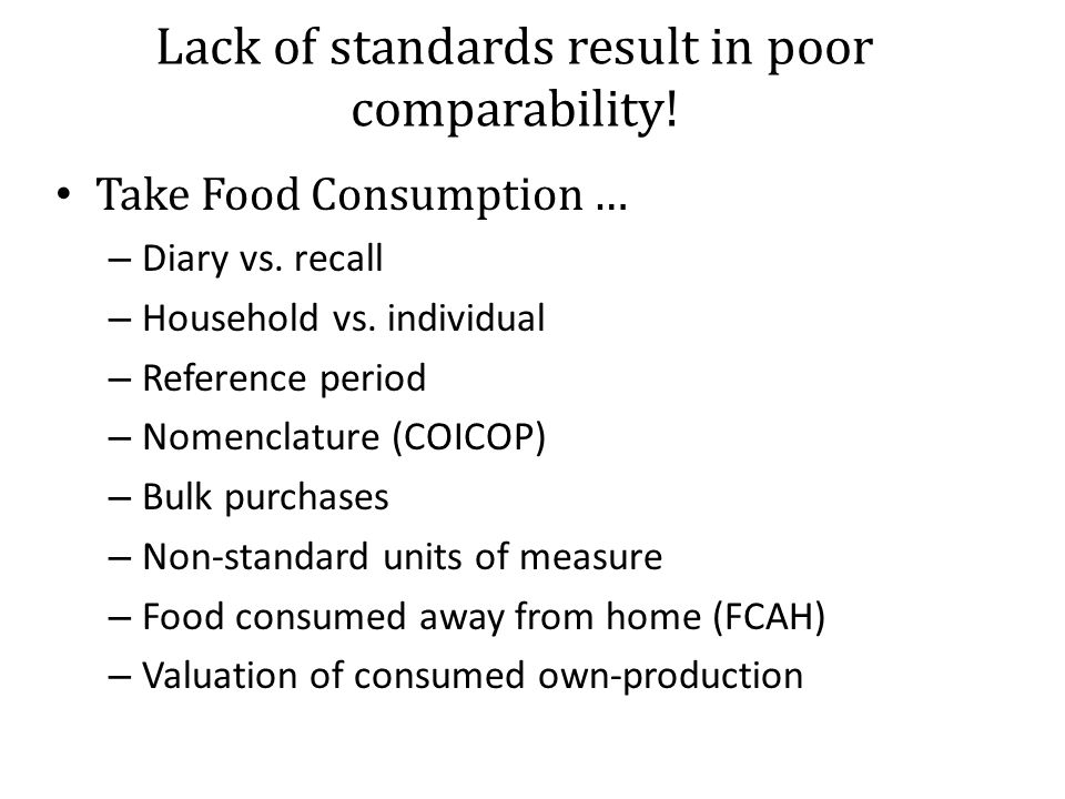 Lack of standards result in poor comparability. Take Food Consumption … – Diary vs.