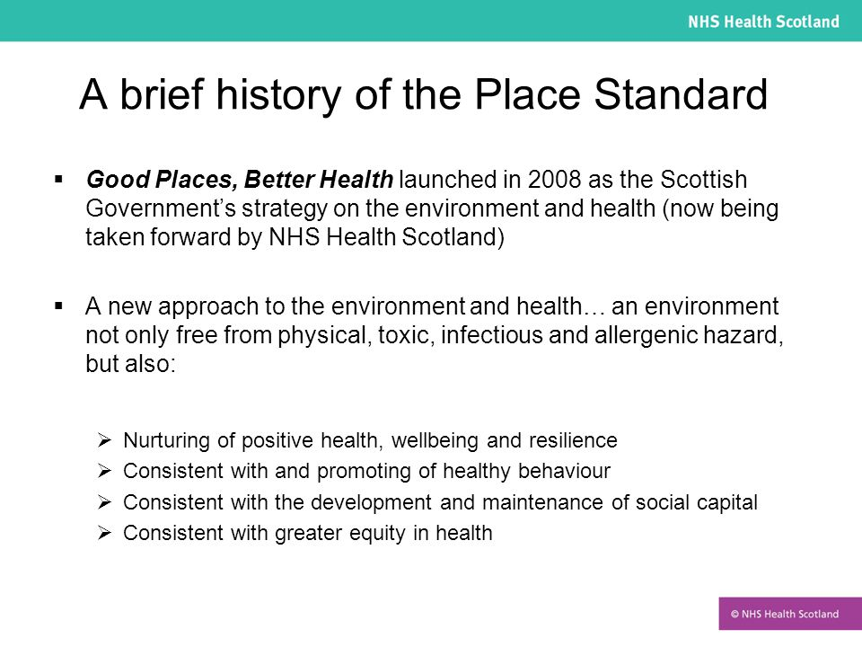 A brief history of the Place Standard  Good Places, Better Health launched in 2008 as the Scottish Government's strategy on the environment and healt