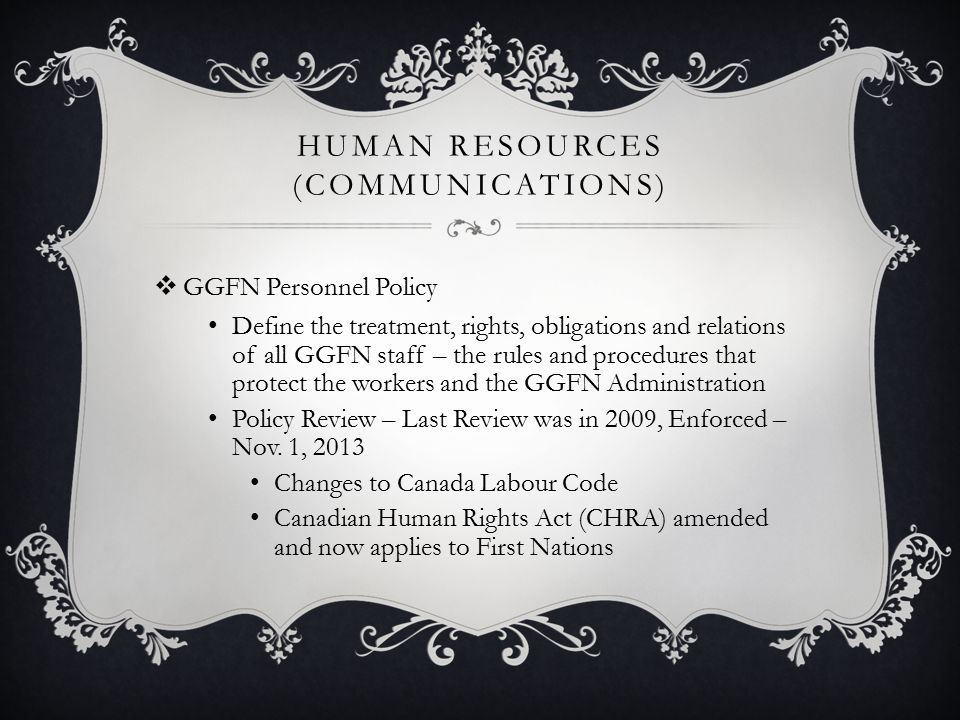 HUMAN RESOURCES (COMMUNICATIONS)  GGFN Personnel Policy Define the treatment, rights, obligations and relations of all GGFN staff – the rules and pro