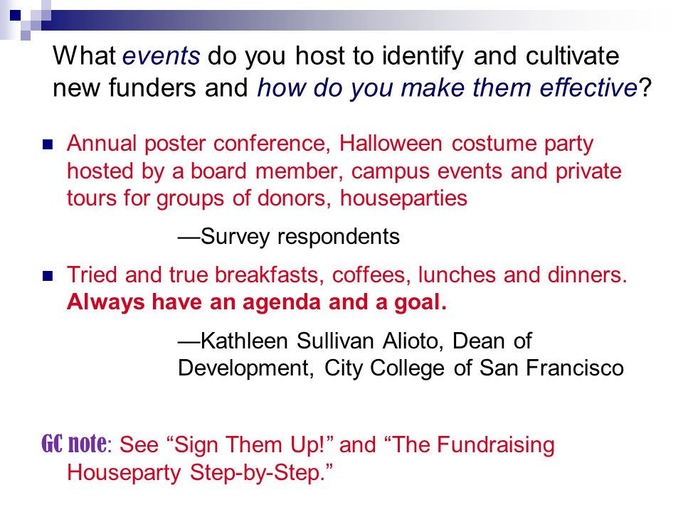 What events do you host to identify and cultivate new funders and how do you make them effective.