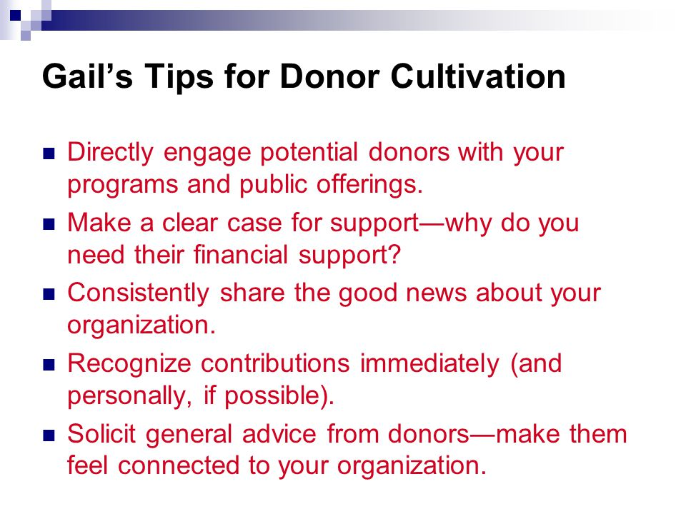 Gail's Tips for Donor Cultivation Directly engage potential donors with your programs and public offerings.