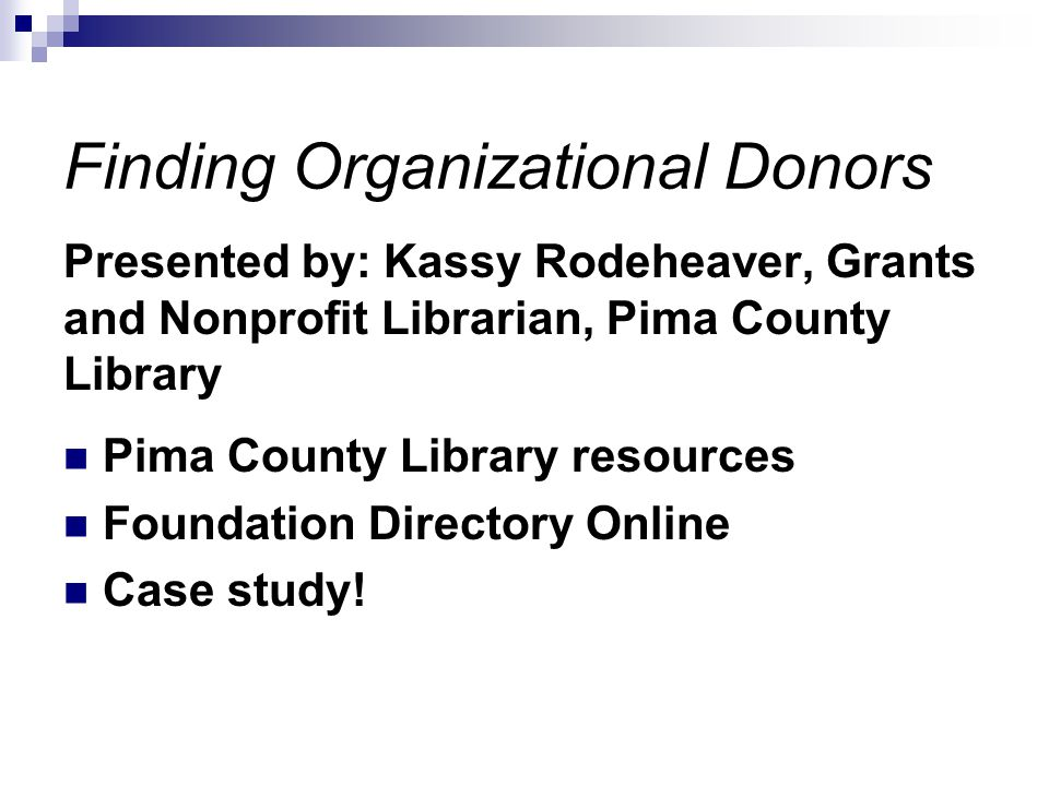 Finding and Cultivating Donors: Panel Discussion Barry Benson—Senior Director of Development, College of Engineering Gail Browne—Executive Director, UA Poetry Center Kassy Rodeheaver—Grants and Nonprofit Librarian, Pima County Library Moderated by: Jenny Flynn, Associate Vice President, Foundation Development and the GIFT Center