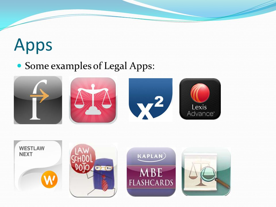 Apps Some examples of Legal Apps: