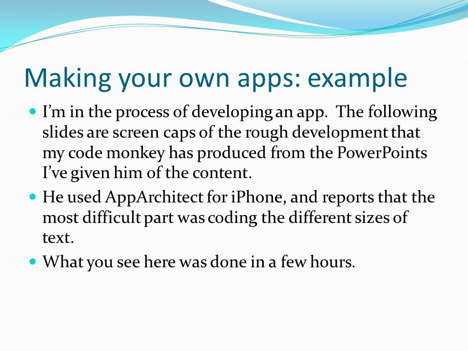 Making your own apps: example I'm in the process of developing an app. The following slides are screen caps of the rough development that my code monk