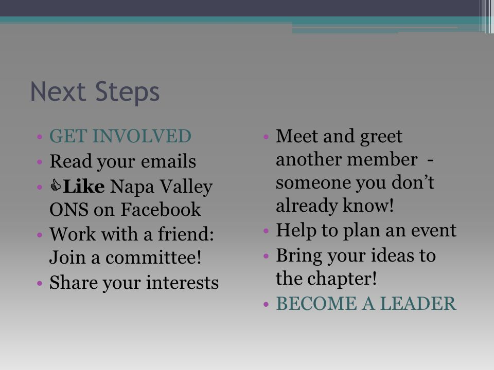 Next Steps GET INVOLVED Read your emails  Like Napa Valley ONS on Facebook Work with a friend: Join a committee.