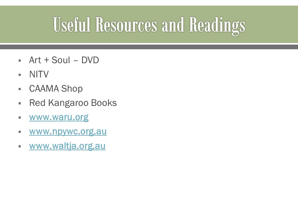  Art + Soul – DVD  NITV  CAAMA Shop  Red Kangaroo Books  www.waru.org www.waru.org  www.npywc.org.au www.npywc.org.au  www.waltja.org.au www.waltja.org.au