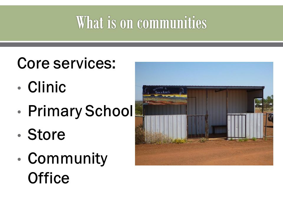 Core services: Clinic Primary School Store Community Office