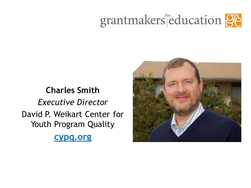 Charles Smith Executive Director David P. Weikart Center for Youth Program Quality cypq.org