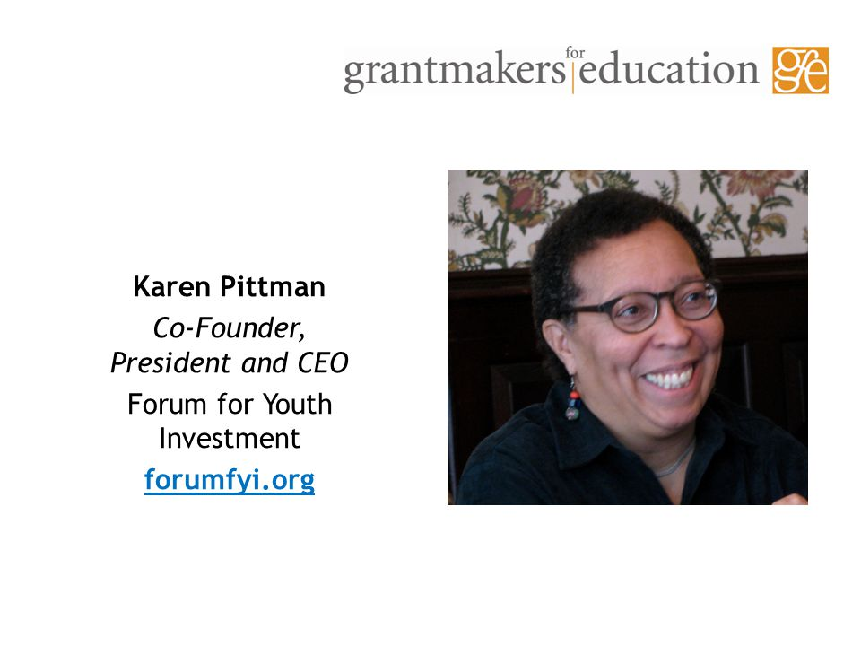 Karen Pittman Co-Founder, President and CEO Forum for Youth Investment forumfyi.org