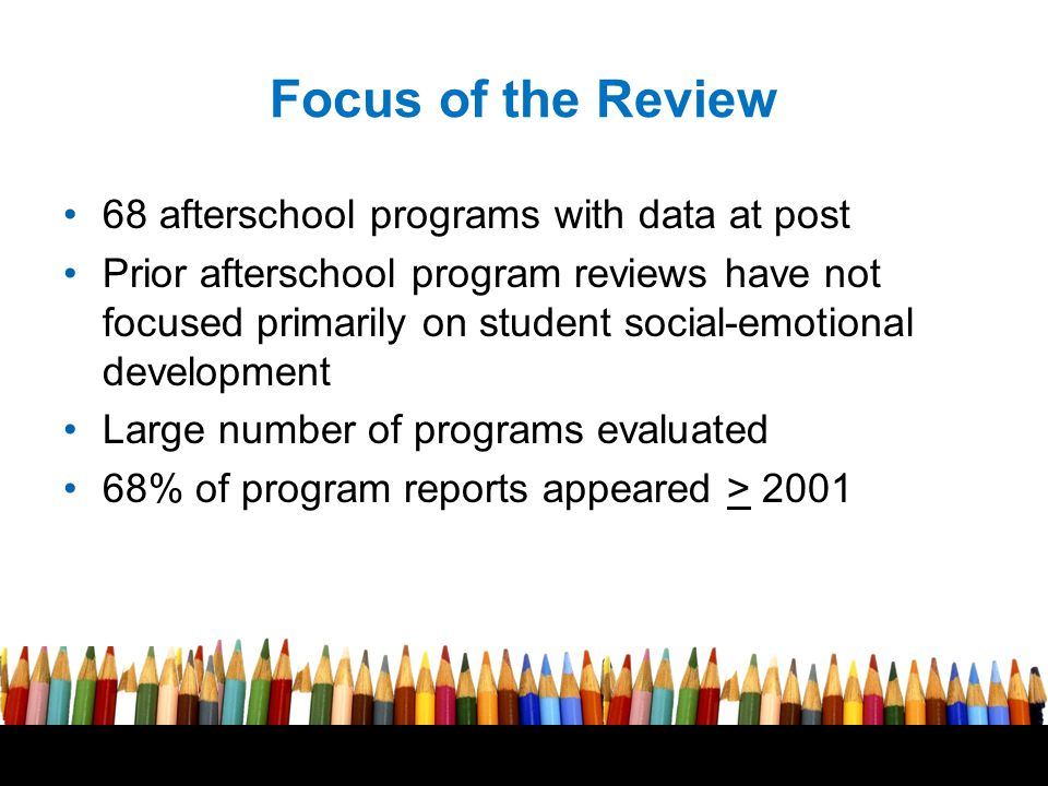 Free powerpoint template: www.brainybetty.com 7 Focus of the Review 68 afterschool programs with data at post Prior afterschool program reviews have not focused primarily on student social-emotional development Large number of programs evaluated 68% of program reports appeared > 2001