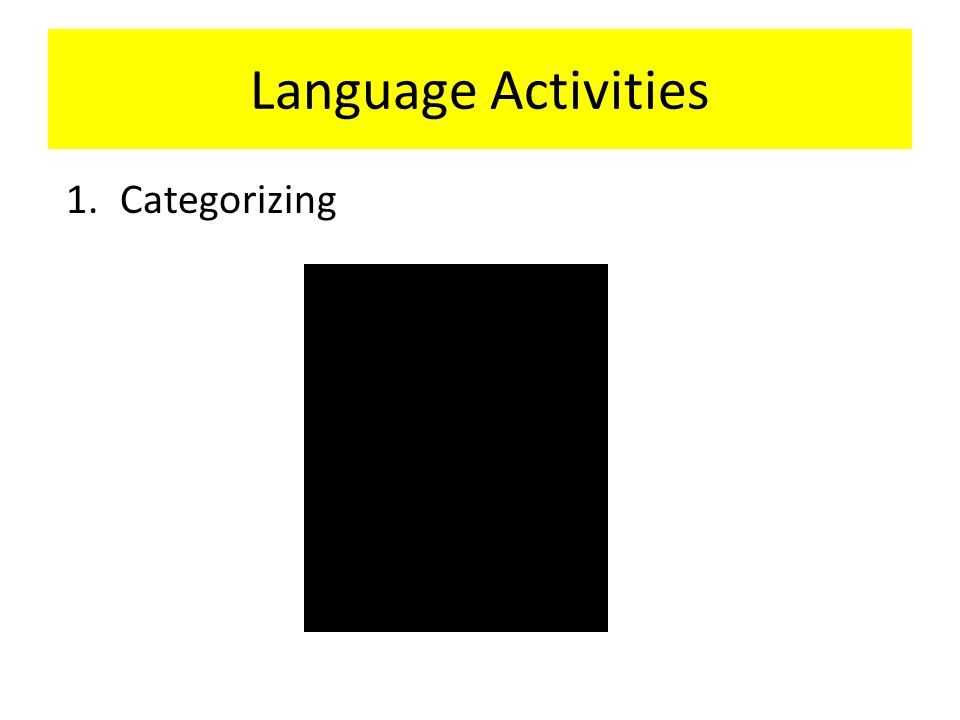 Language Activities 1.Categorizing