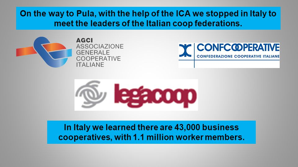 On the way to Pula, with the help of the ICA we stopped in Italy to meet the leaders of the Italian coop federations.