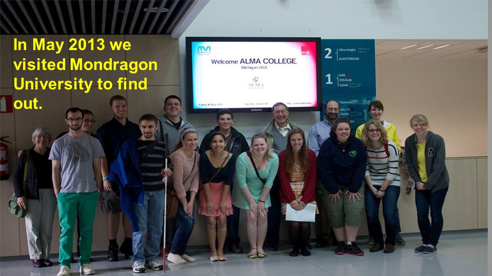In May 2013 we visited Mondragon University to find out.